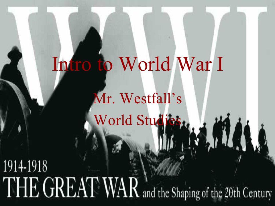 Intro to World War I Mr. Westfall's World Studies