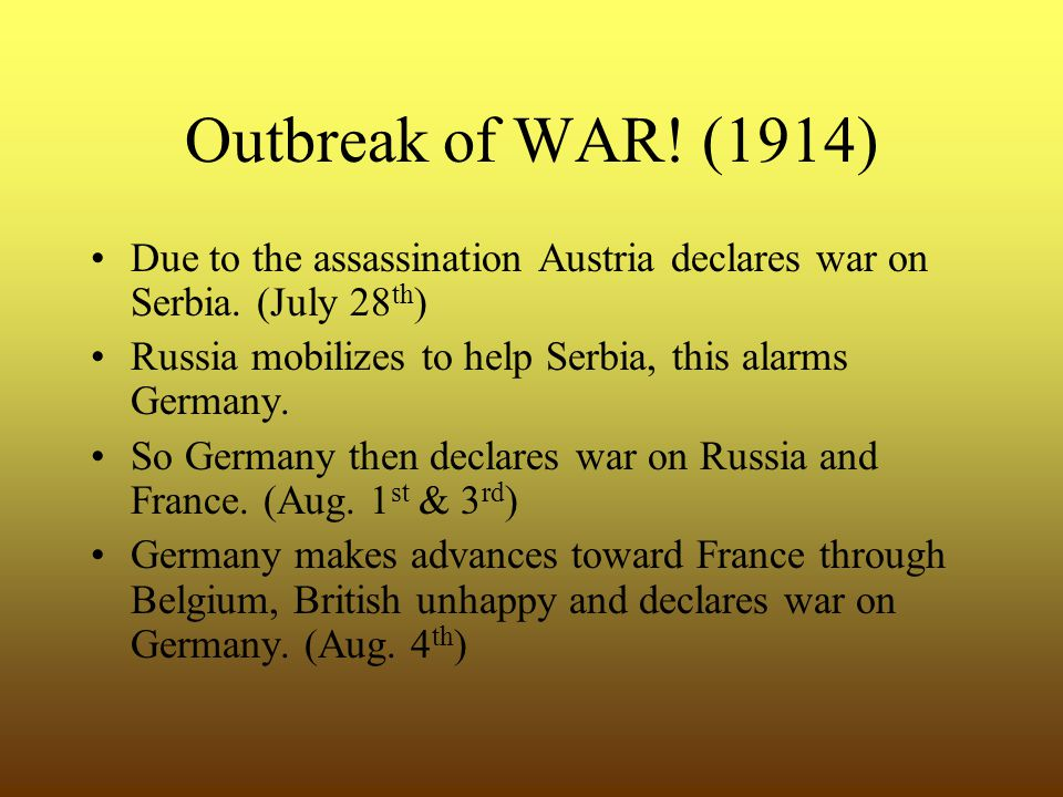 Outbreak of WAR. (1914) Due to the assassination Austria declares war on Serbia.