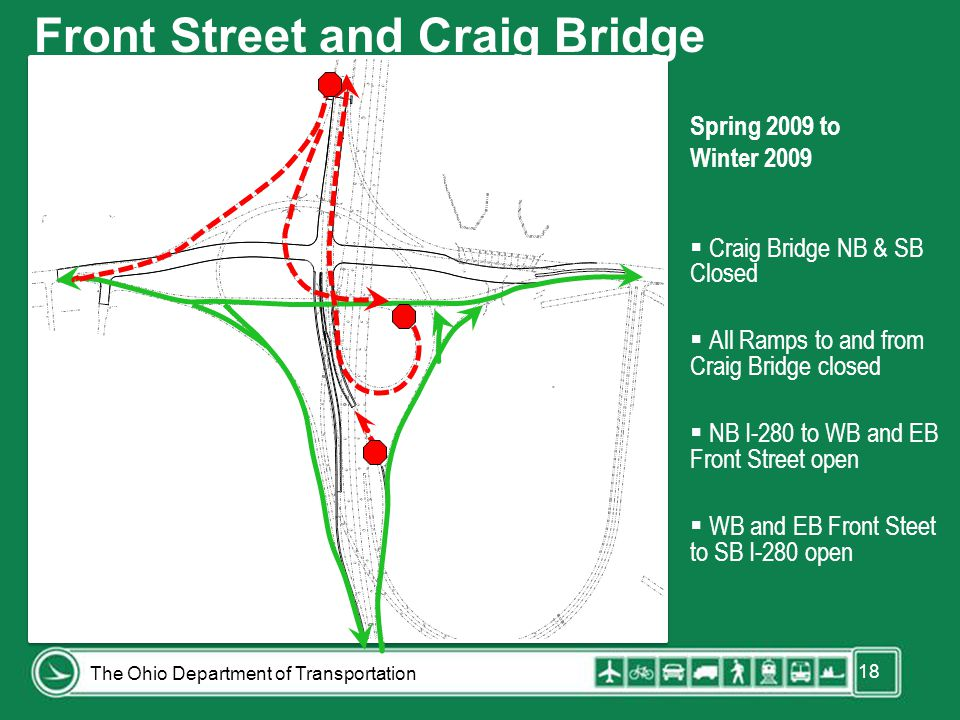 18 Spring 2009 to Winter 2009  Craig Bridge NB & SB Closed  All Ramps to and from Craig Bridge closed  NB I-280 to WB and EB Front Street open  WB