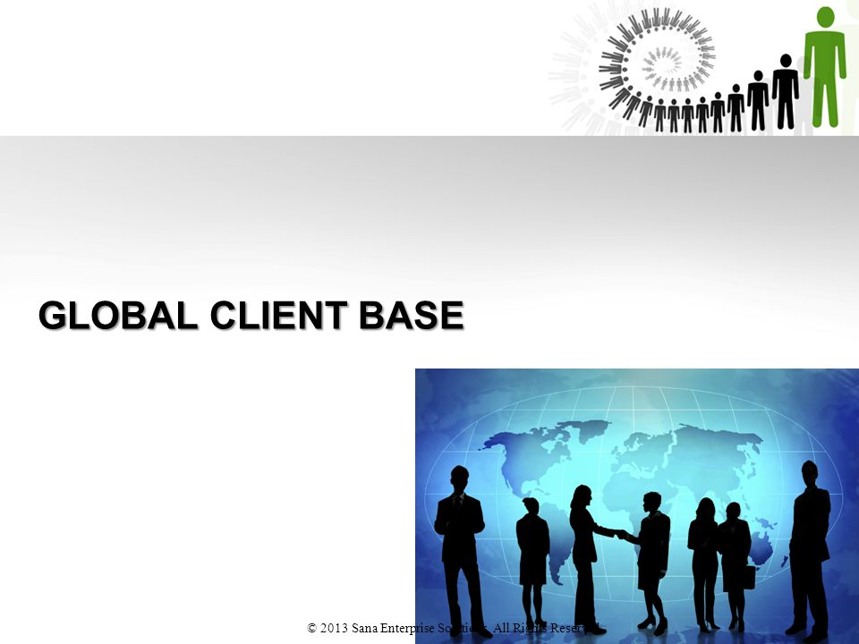 GLOBAL CLIENT BASE © 2013 Sana Enterprise Solutions. All Rights Reserved