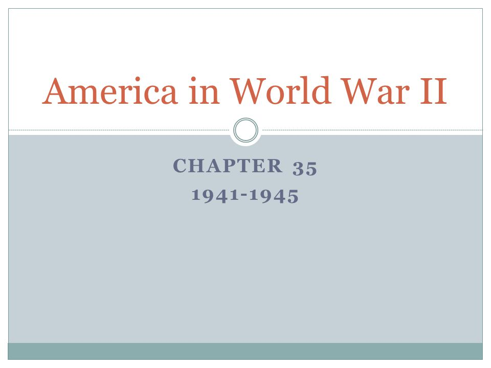CHAPTER 35 1941-1945 America in World War II