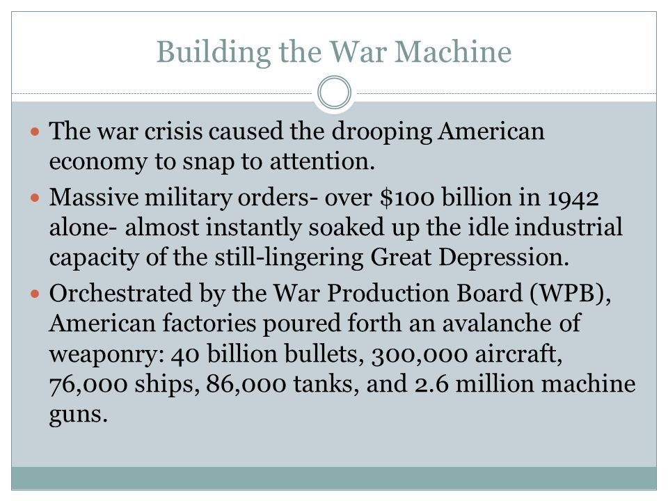 Building the War Machine The war crisis caused the drooping American economy to snap to attention. Massive military orders- over $100 billion in 1942