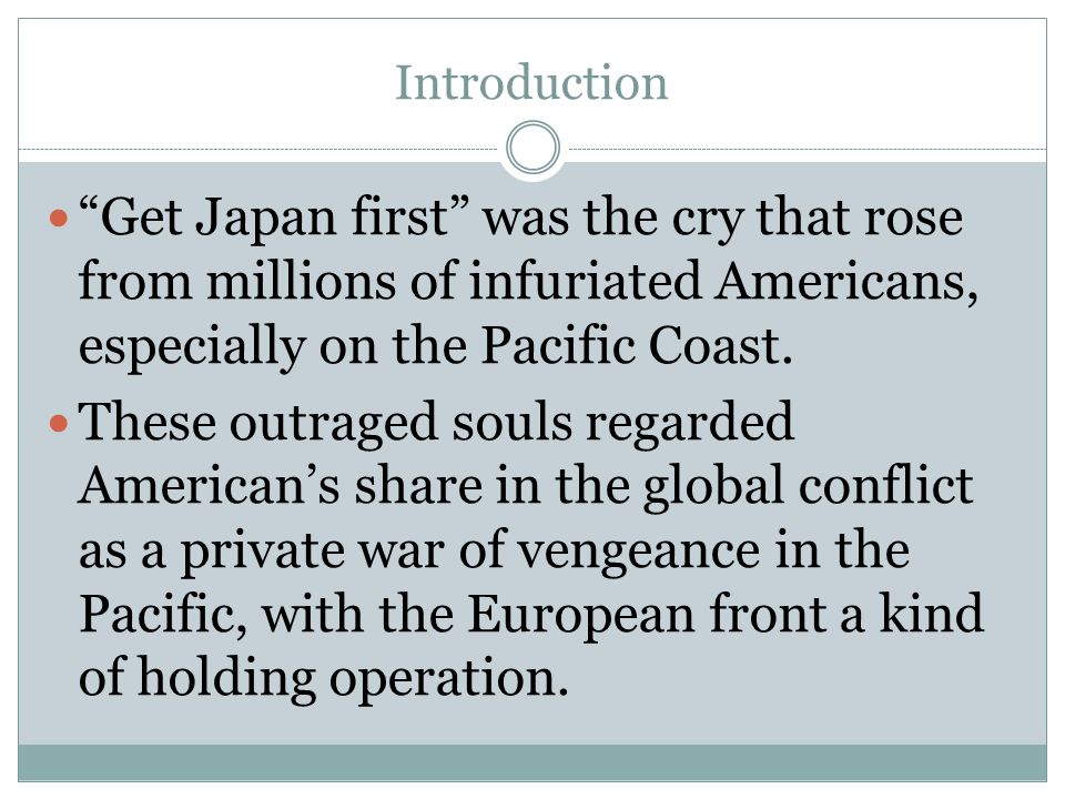 """Introduction """"Get Japan first"""" was the cry that rose from millions of infuriated Americans, especially on the Pacific Coast. These outraged souls rega"""