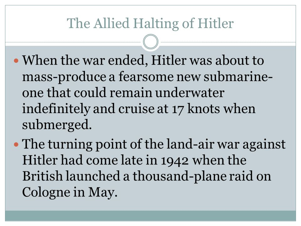 The Allied Halting of Hitler When the war ended, Hitler was about to mass-produce a fearsome new submarine- one that could remain underwater indefinit