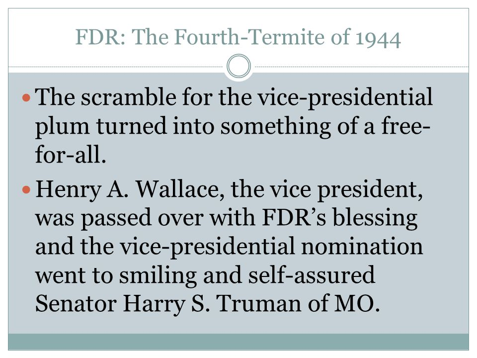 FDR: The Fourth-Termite of 1944 The scramble for the vice-presidential plum turned into something of a free- for-all. Henry A. Wallace, the vice presi