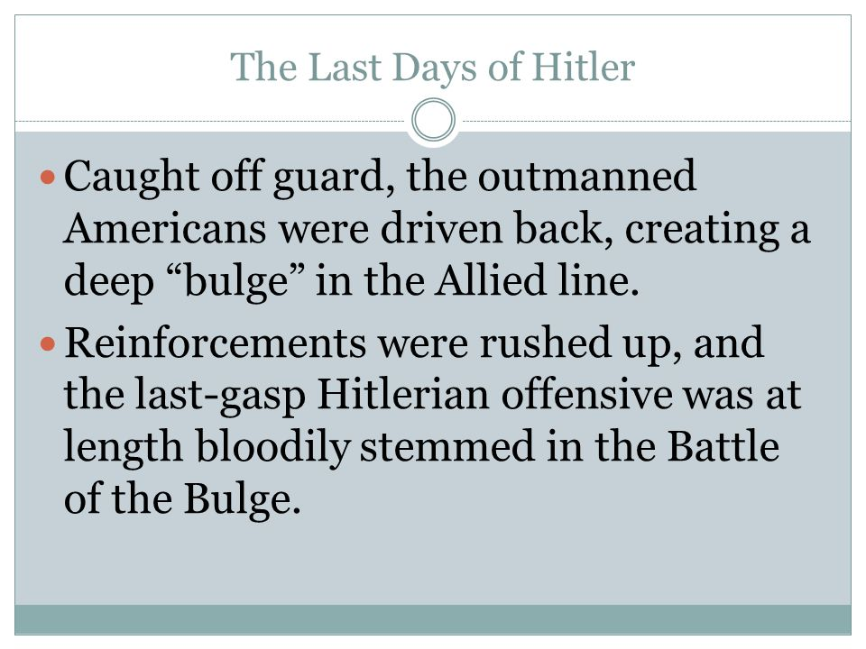 """The Last Days of Hitler Caught off guard, the outmanned Americans were driven back, creating a deep """"bulge"""" in the Allied line. Reinforcements were ru"""