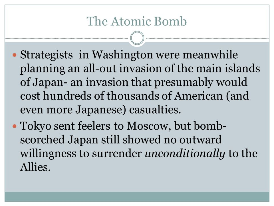 The Atomic Bomb Strategists in Washington were meanwhile planning an all-out invasion of the main islands of Japan- an invasion that presumably would