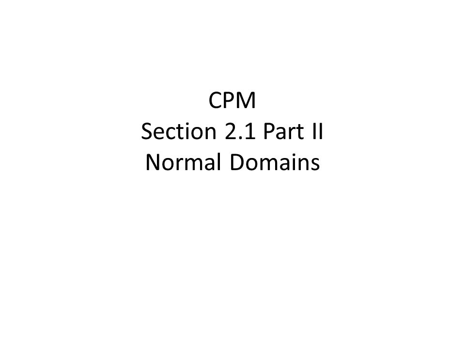 CPM Section 2.1 Part II Normal Domains