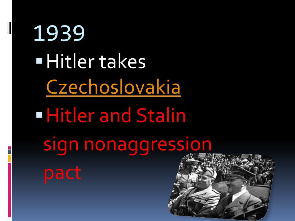 1939  Hitler takes Czechoslovakia Czechoslovakia  Hitler and Stalin sign nonaggression pact
