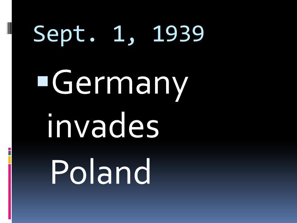 Sept. 1, 1939  Germany invades Poland