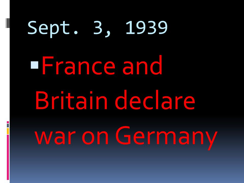 Sept. 3, 1939  France and Britain declare war on Germany