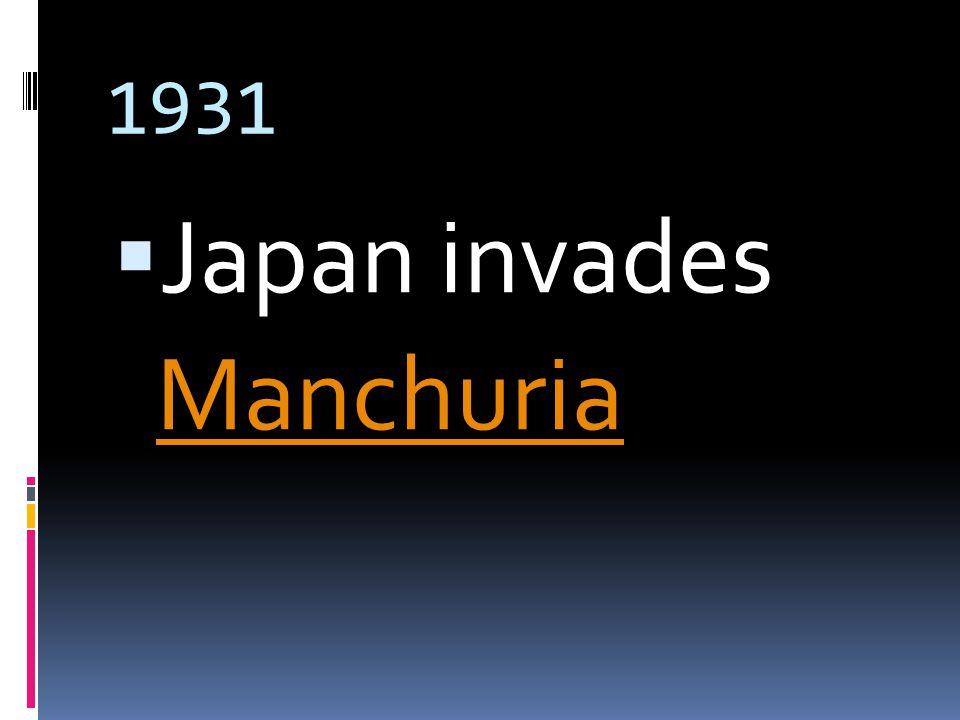 1931  Japan invades Manchuria