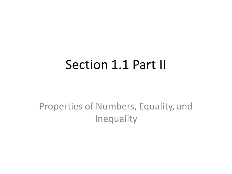 Section 1.1 Part II Properties of Numbers, Equality, and Inequality
