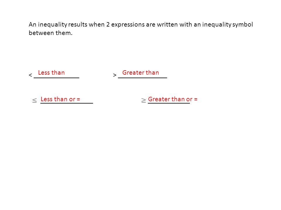 Less thanGreater than Less than or =Greater than or =