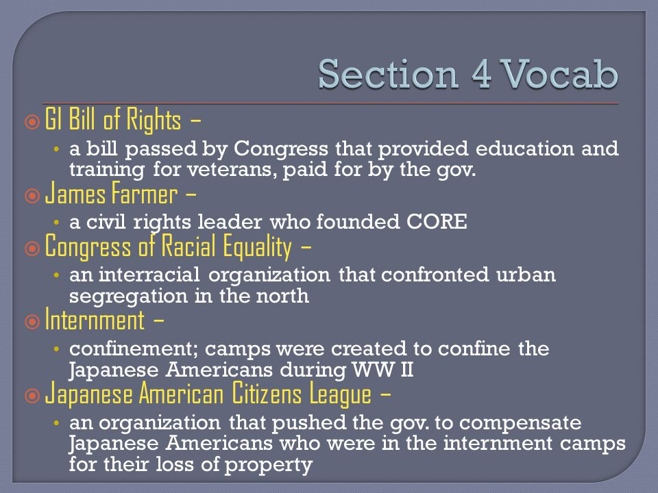  GI Bill of Rights – a bill passed by Congress that provided education and training for veterans, paid for by the gov.