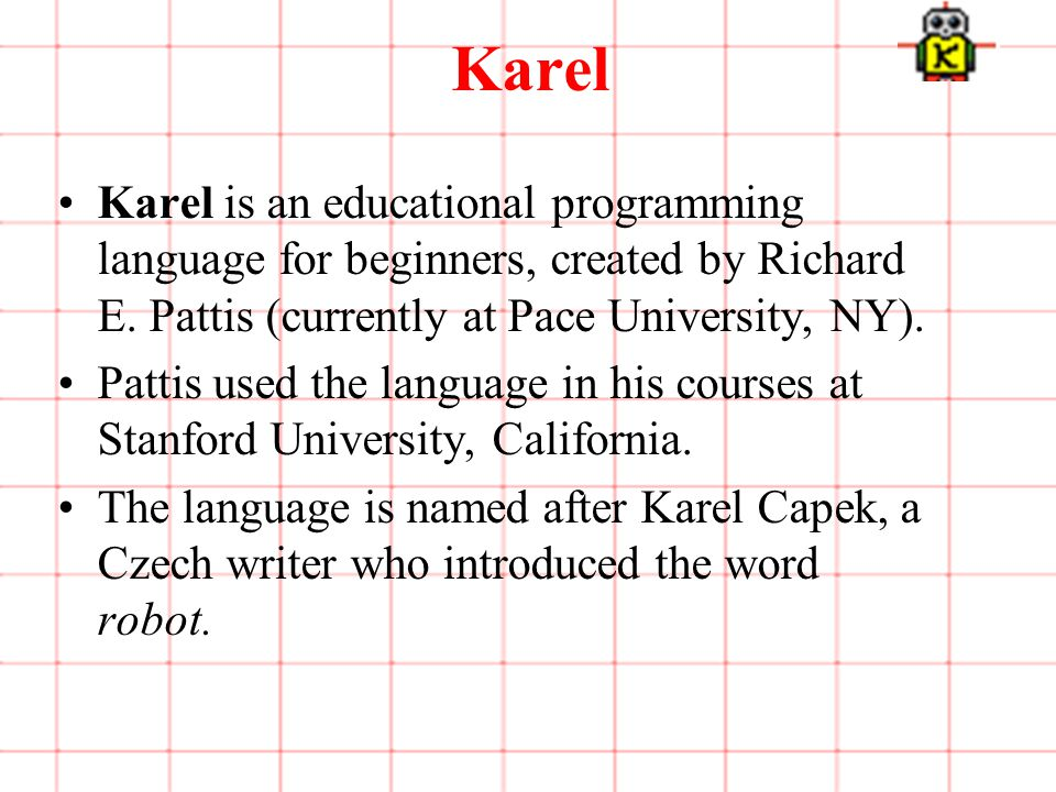 1 of 3 Karel Karel is an educational programming language for beginners, created by Richard E.