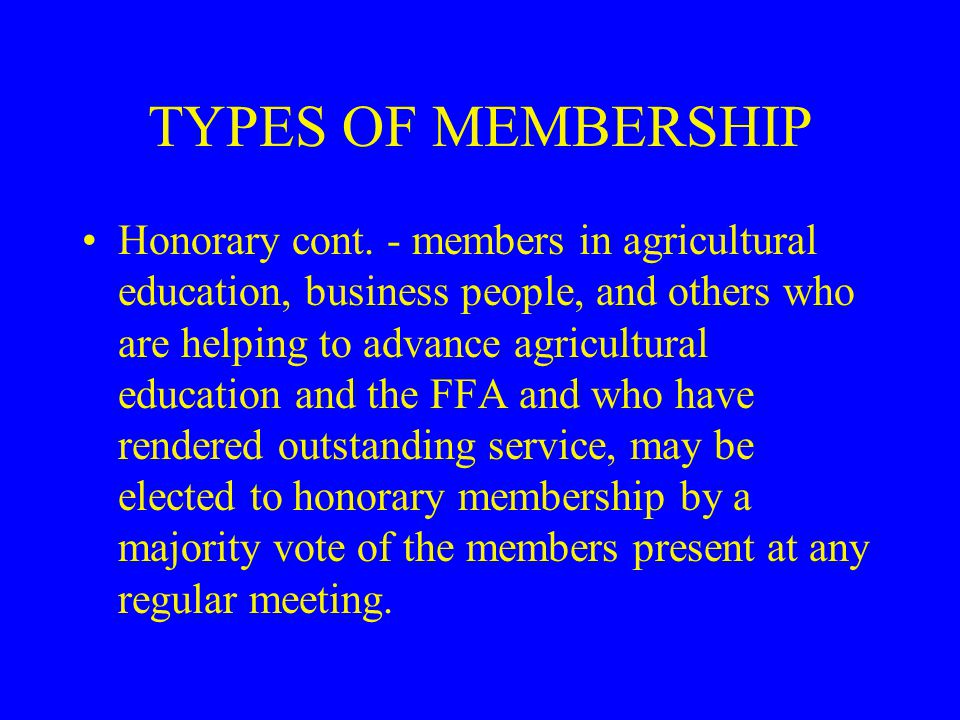 TYPES OF MEMBERSHIP Collegiate - open to students enrolled in agricultural courses or who are pursuing career objectives in agriculture at a two year or four year college having a collegiate FFA chapter.