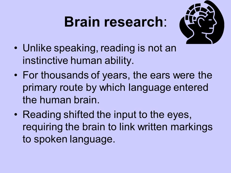 Brain research: Unlike speaking, reading is not an instinctive human ability.