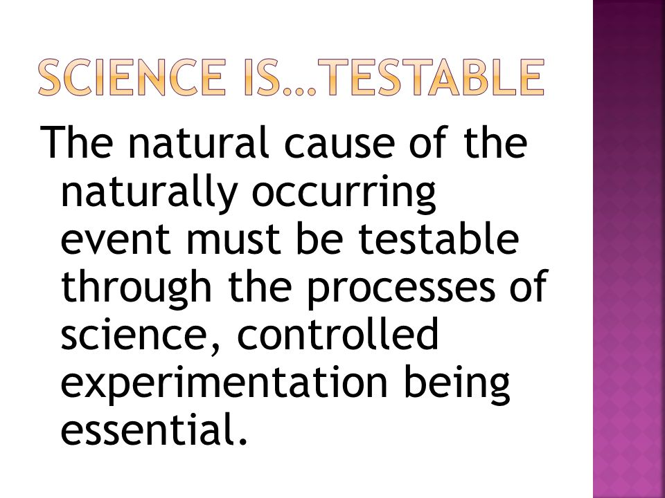 Scientific theories are subject to revision and correction, even to the point of the theory being proven wrong.