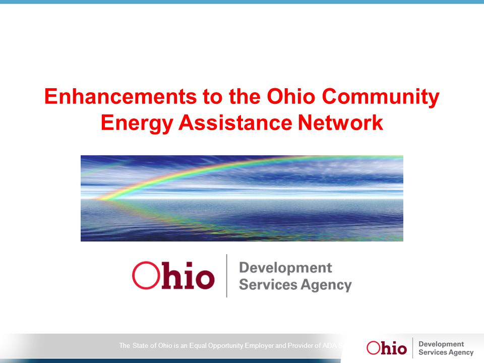 The State of Ohio is an Equal Opportunity Employer and Provider of ADA Services Enhancements to the Ohio Community Energy Assistance Network
