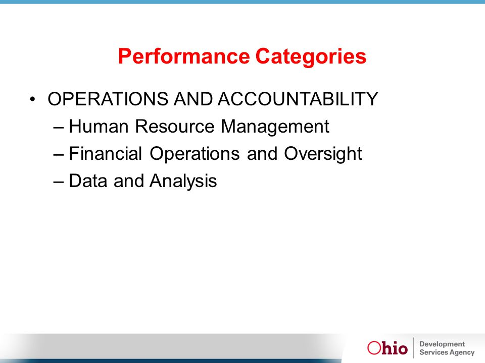 Performance Categories OPERATIONS AND ACCOUNTABILITY –Human Resource Management –Financial Operations and Oversight –Data and Analysis
