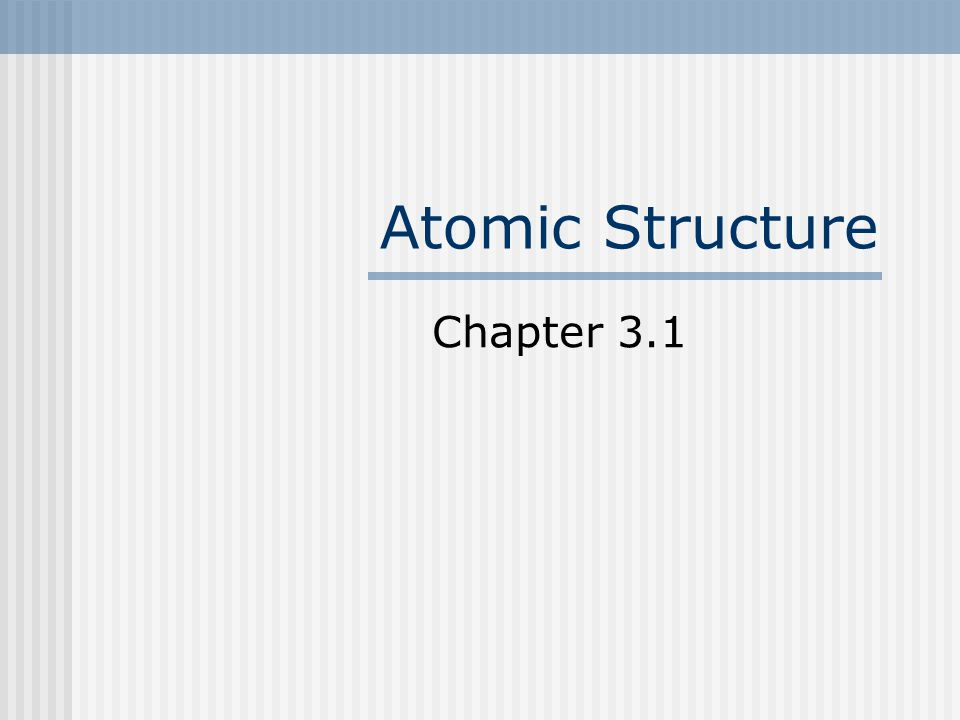 Atomic Structure Chapter 3.1