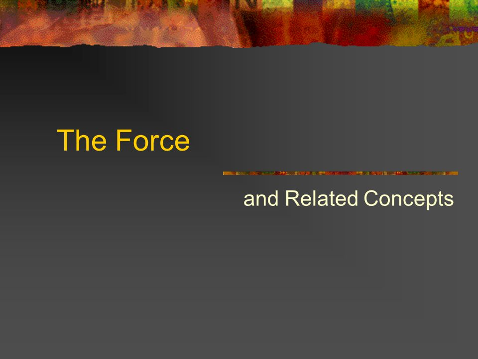 The Force and Related Concepts