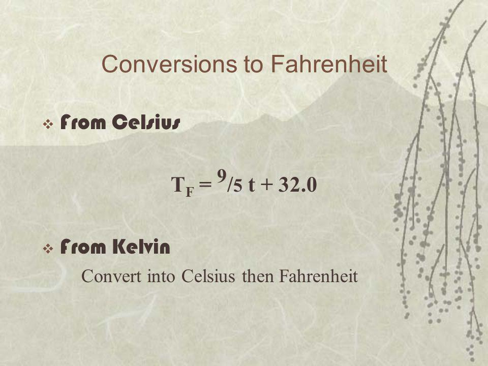 Conversions to Fahrenheit  From Celsius T F = 9 / 5 t + 32.0  From Kelvin Convert into Celsius then Fahrenheit