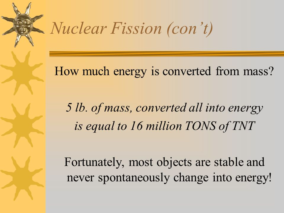 Nuclear Fission (con't) How much energy is converted from mass.