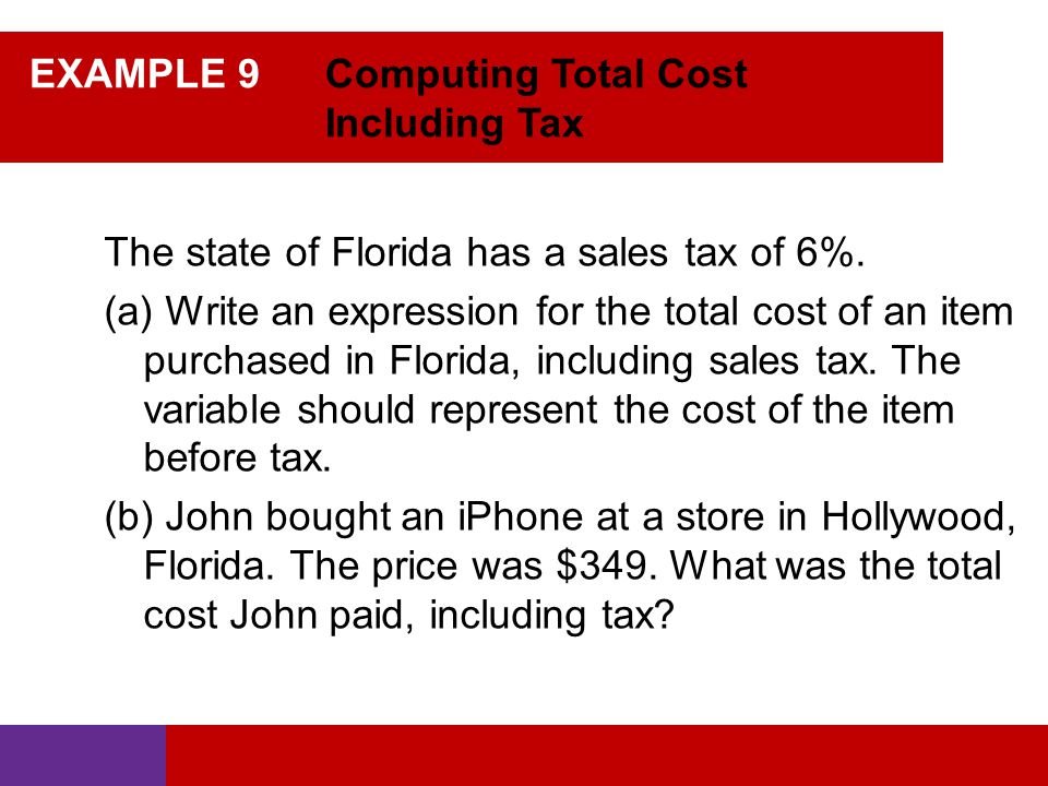 EXAMPLE 9 Computing Total Cost Including Tax The state of Florida has a sales tax of 6%.