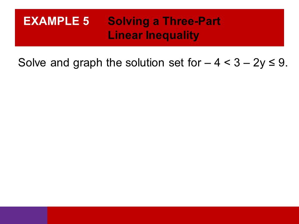 EXAMPLE 5 Solving a Three-Part Linear Inequality Solve and graph the solution set for – 4 < 3 – 2y ≤ 9.