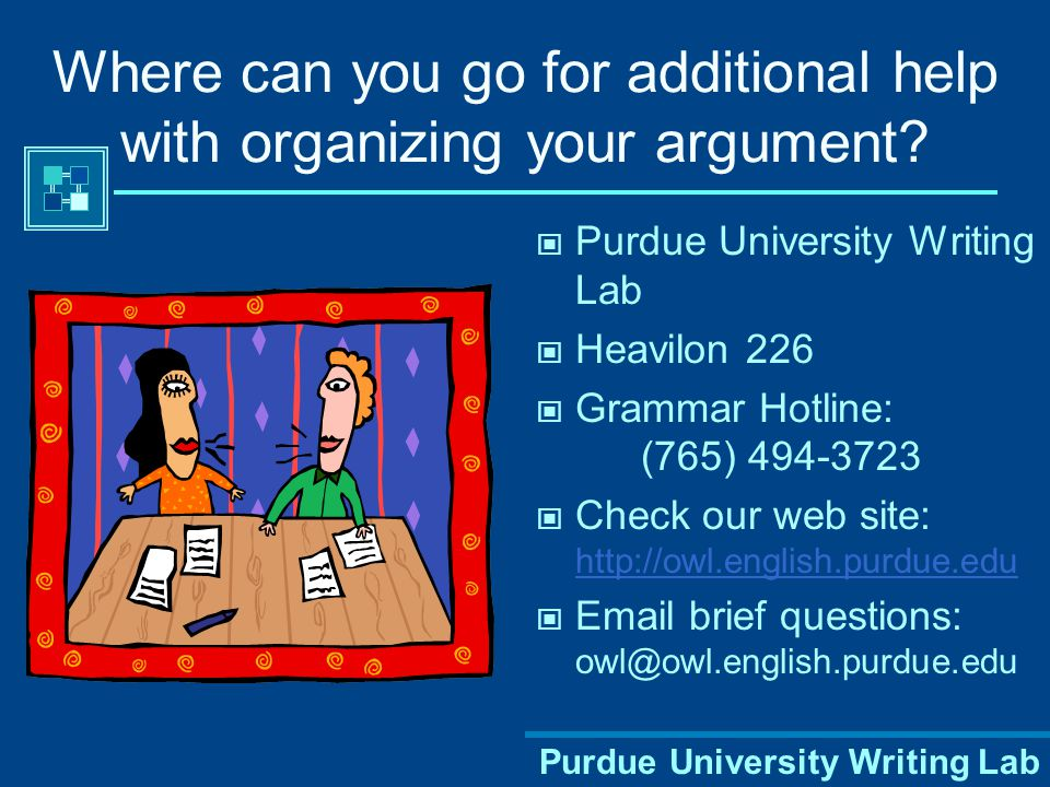 Purdue University Writing Lab Where can you go for additional help with organizing your argument.