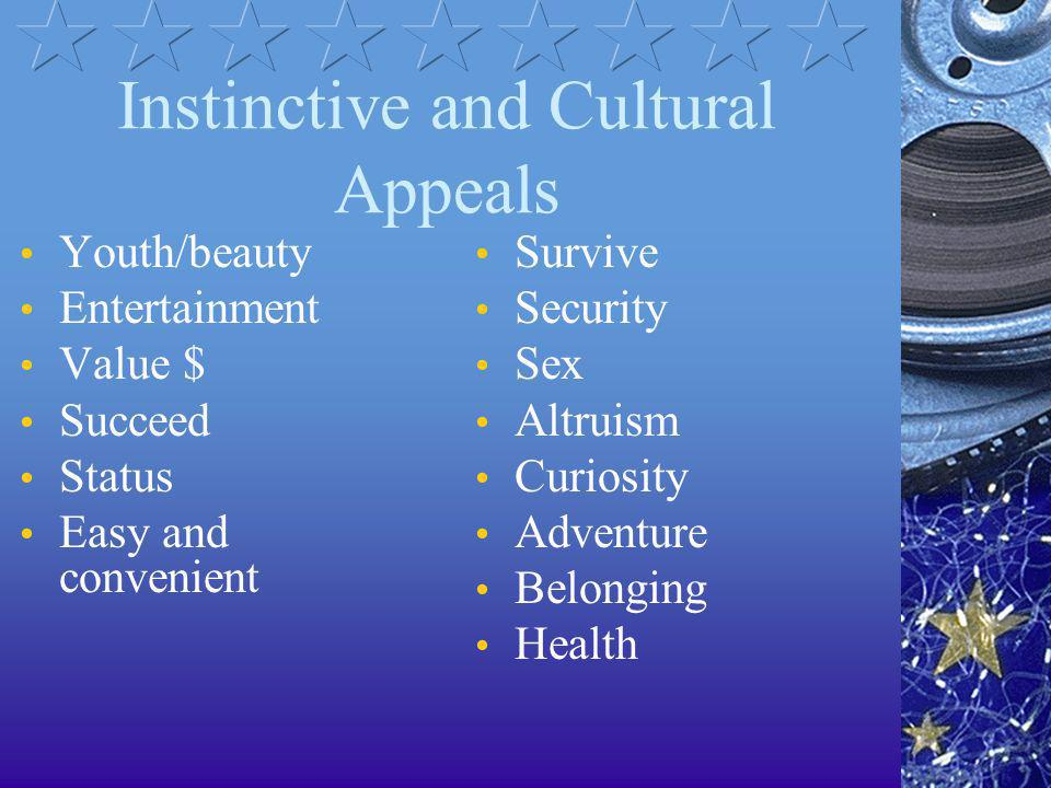 Instinctive and Cultural Appeals Youth/beauty Entertainment Value $ Succeed Status Easy and convenient Survive Security Sex Altruism Curiosity Adventu