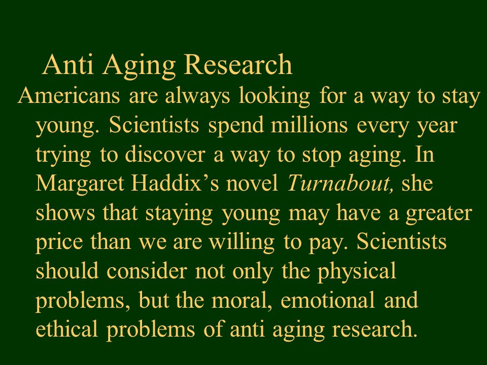 Anti Aging Research Americans are always looking for a way to stay young.