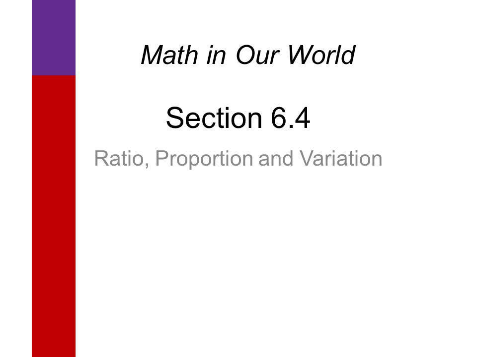 Section 6.4 Ratio, Proportion and Variation Math in Our World