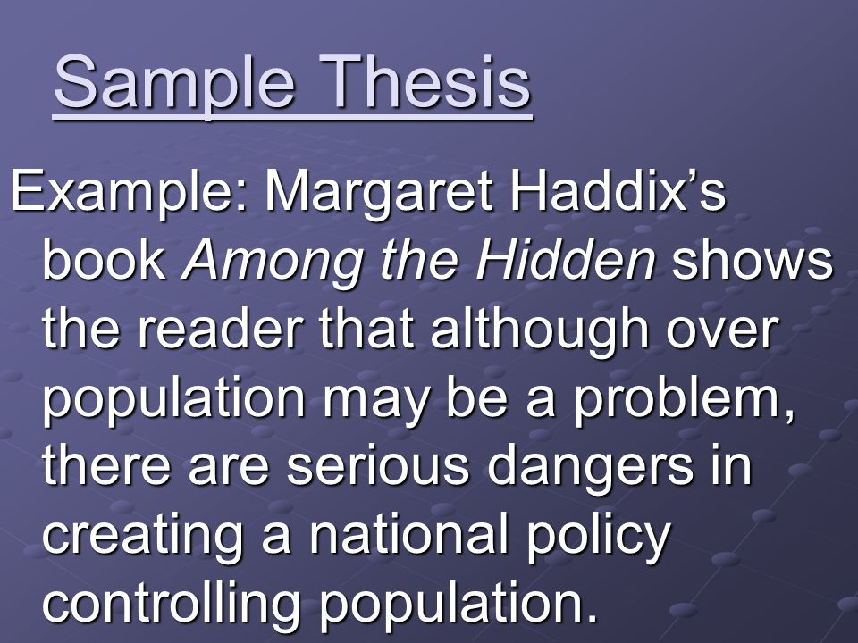 Sample Thesis Example: Margaret Haddix's book Among the Hidden shows the reader that although over population may be a problem, there are serious dang