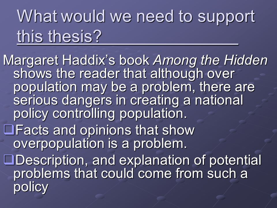 What would we need to support this thesis? Margaret Haddix's book Among the Hidden shows the reader that although over population may be a problem, th