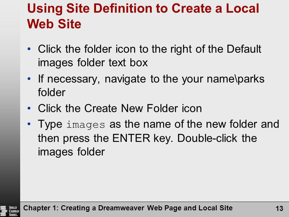 Chapter 1: Creating a Dreamweaver Web Page and Local Site 13 Using Site Definition to Create a Local Web Site Click the folder icon to the right of th