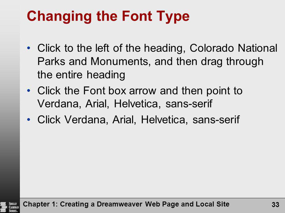 Chapter 1: Creating a Dreamweaver Web Page and Local Site 33 Changing the Font Type Click to the left of the heading, Colorado National Parks and Monu