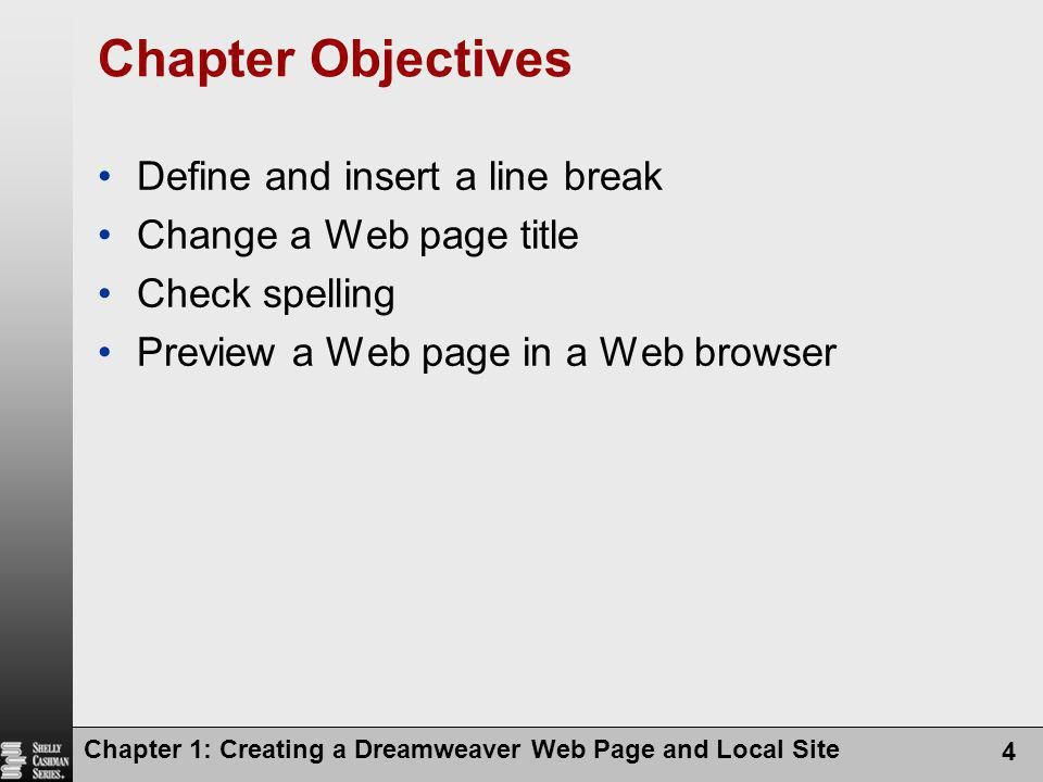 Chapter 1: Creating a Dreamweaver Web Page and Local Site 4 Chapter Objectives Define and insert a line break Change a Web page title Check spelling Preview a Web page in a Web browser