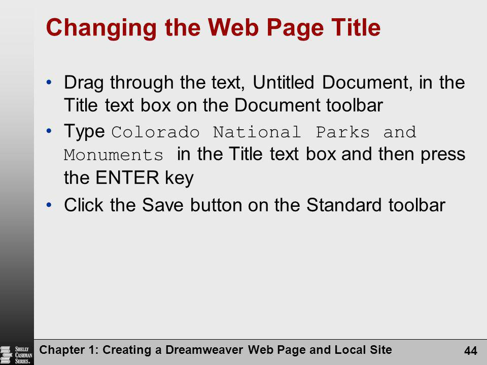 Chapter 1: Creating a Dreamweaver Web Page and Local Site 44 Changing the Web Page Title Drag through the text, Untitled Document, in the Title text b
