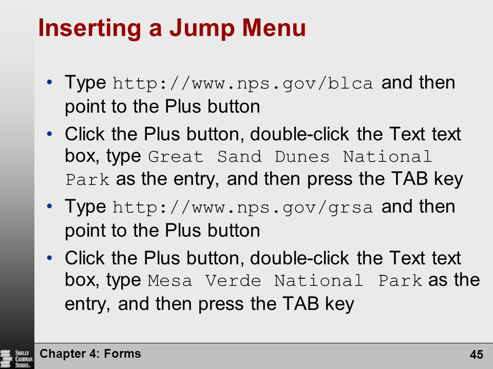 Chapter 4: Forms 45 Inserting a Jump Menu Type http://www.nps.gov/blca and then point to the Plus button Click the Plus button, double-click the Text