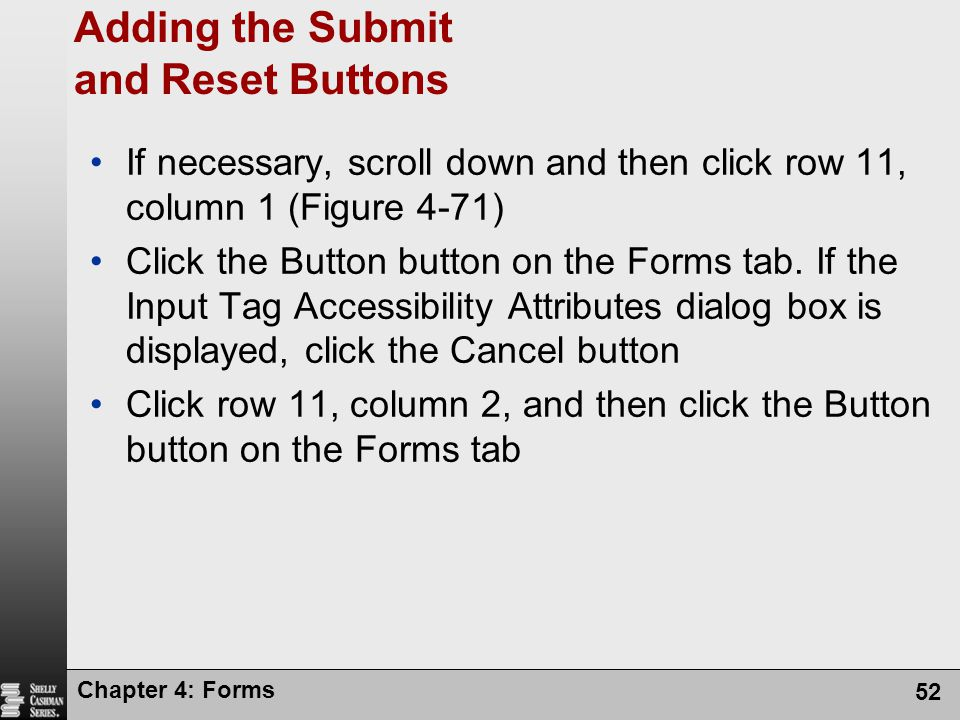 Chapter 4: Forms 52 Adding the Submit and Reset Buttons If necessary, scroll down and then click row 11, column 1 (Figure 4-71) Click the Button butto