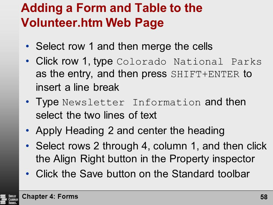 Chapter 4: Forms 58 Adding a Form and Table to the Volunteer.htm Web Page Select row 1 and then merge the cells Click row 1, type Colorado National Pa