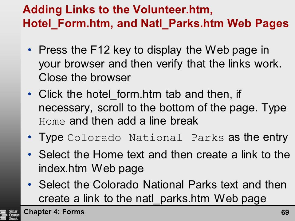 Chapter 4: Forms 69 Adding Links to the Volunteer.htm, Hotel_Form.htm, and Natl_Parks.htm Web Pages Press the F12 key to display the Web page in your