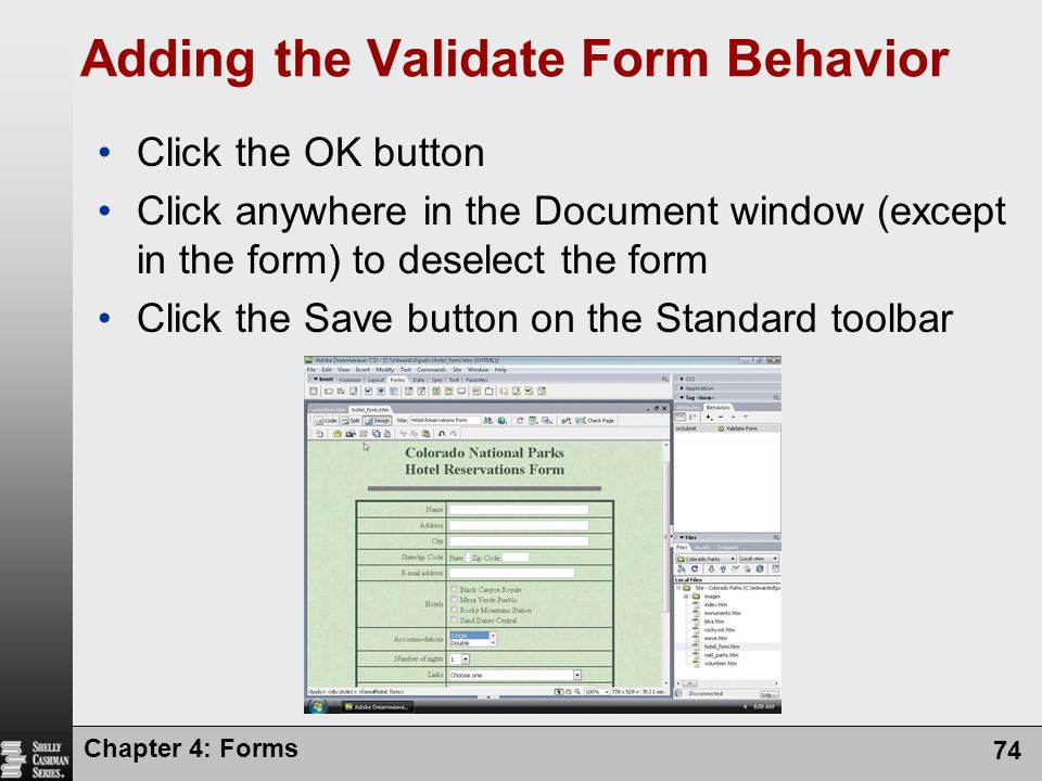 Chapter 4: Forms 74 Adding the Validate Form Behavior Click the OK button Click anywhere in the Document window (except in the form) to deselect the f