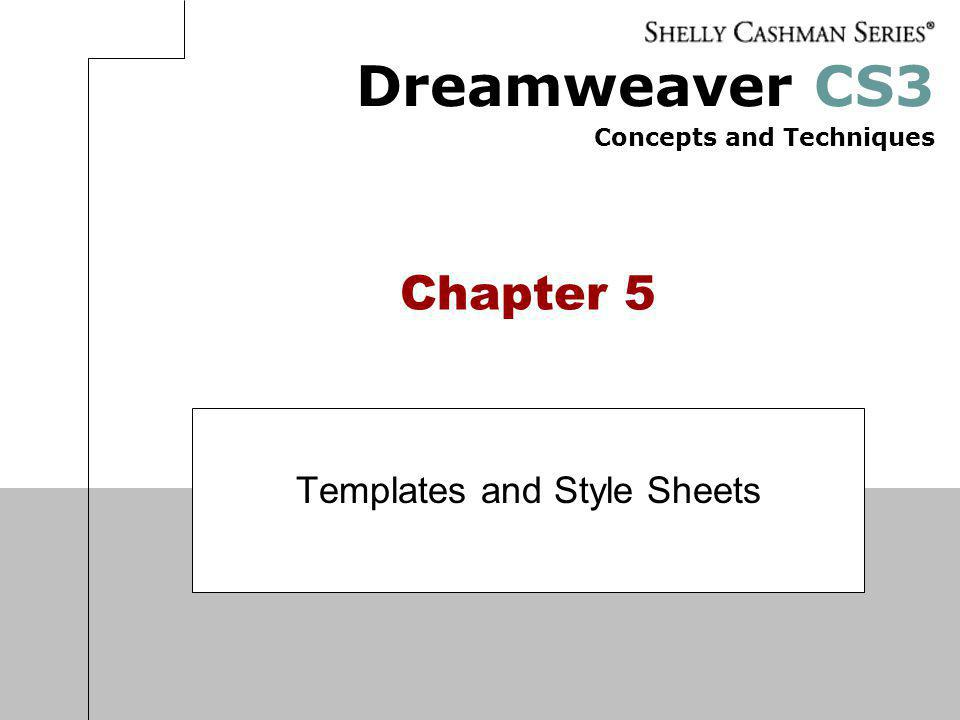 Dreamweaver CS3 Concepts and Techniques Chapter 5 Templates and Style Sheets