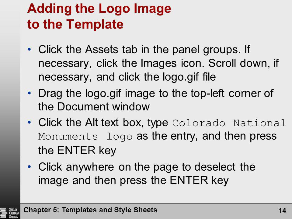 Chapter 5: Templates and Style Sheets 14 Adding the Logo Image to the Template Click the Assets tab in the panel groups.