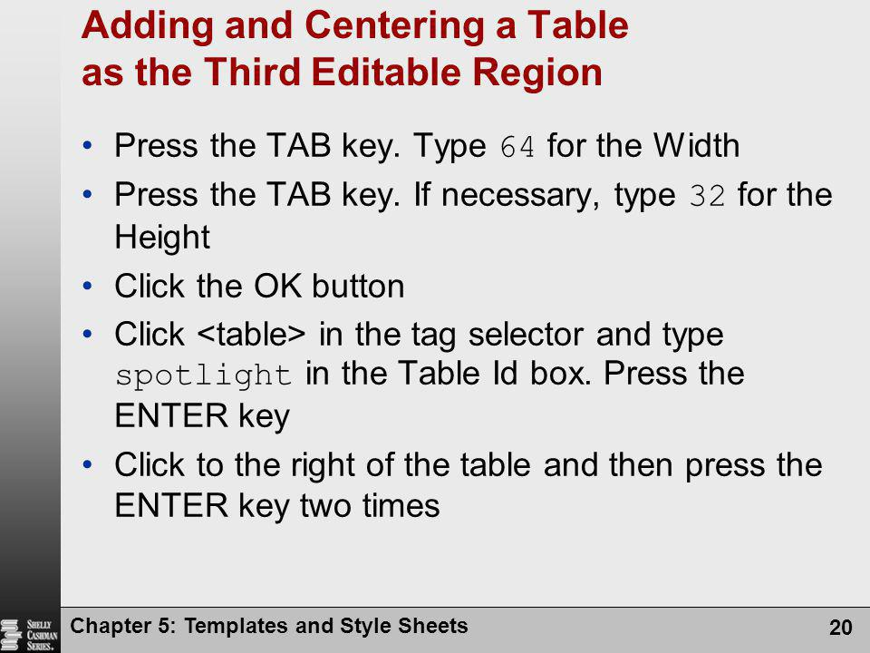 Chapter 5: Templates and Style Sheets 20 Adding and Centering a Table as the Third Editable Region Press the TAB key.