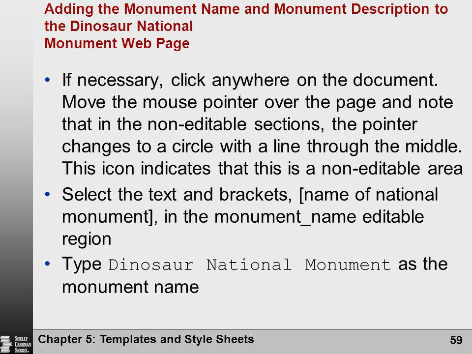 Chapter 5: Templates and Style Sheets 59 Adding the Monument Name and Monument Description to the Dinosaur National Monument Web Page If necessary, click anywhere on the document.